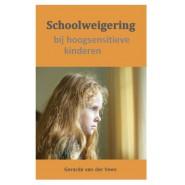 Schoolweigering bij hoogsensitieve kinderen - Gerarda van der Veen